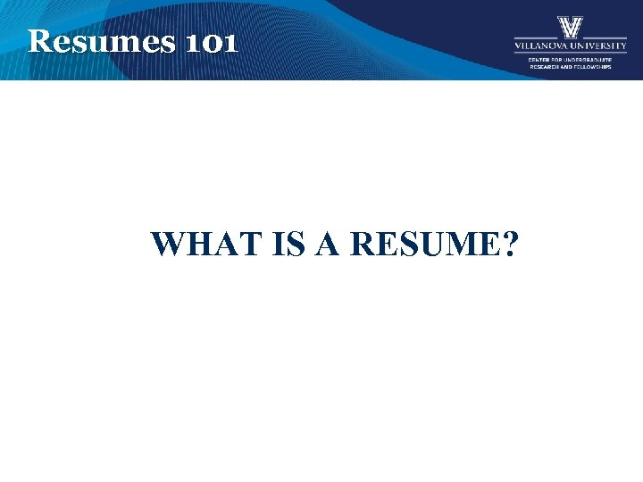 Resumes 101 WHAT IS A RESUME?