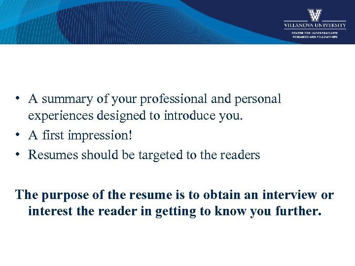 • A summary of your professional and personal experiences designed to introduce you.