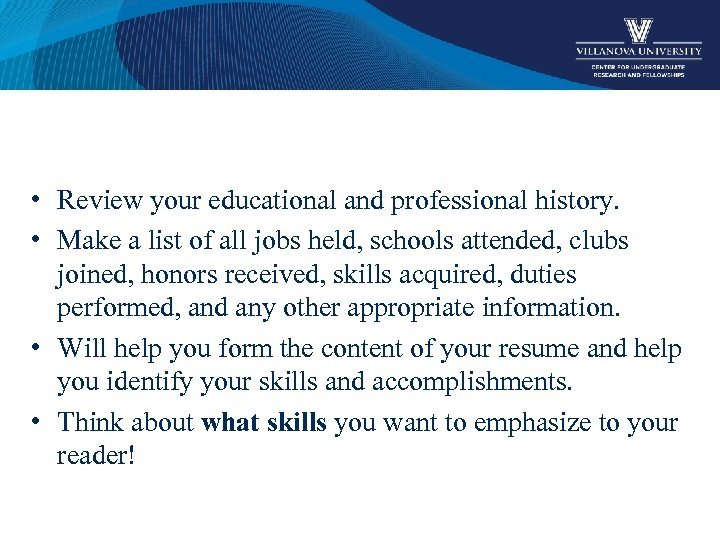 • Review your educational and professional history. • Make a list of all