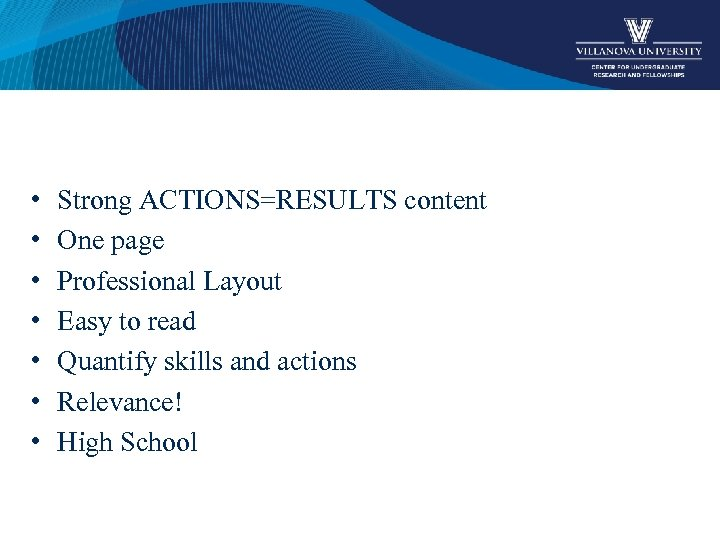 • • Strong ACTIONS=RESULTS content One page Professional Layout Easy to read Quantify