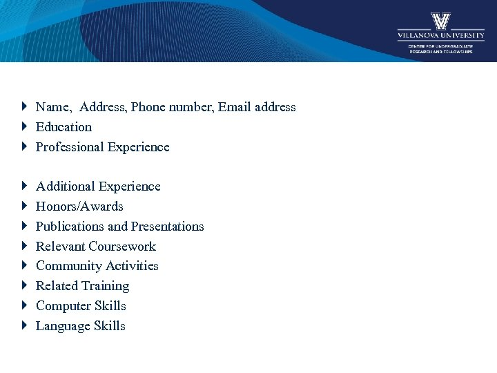 Name, Address, Phone number, Email address Education Professional Experience Additional Experience Honors/Awards Publications