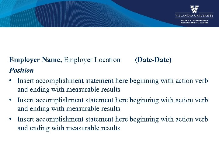 Employer Name, Employer Location (Date-Date) Position • Insert accomplishment statement here beginning with action