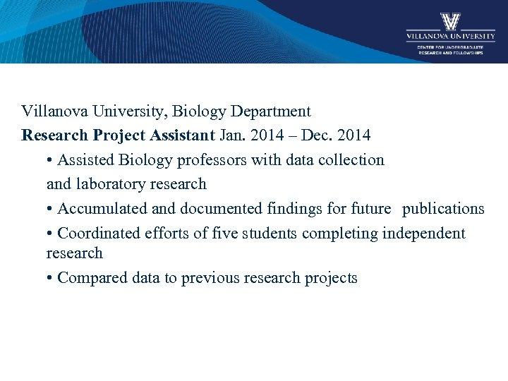 Villanova University, Biology Department Research Project Assistant Jan. 2014 – Dec. 2014 • Assisted