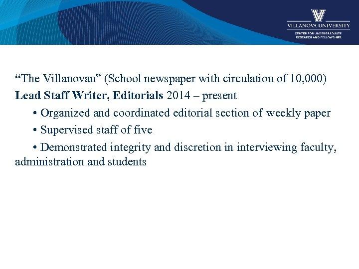 """The Villanovan"" (School newspaper with circulation of 10, 000) Lead Staff Writer, Editorials 2014"