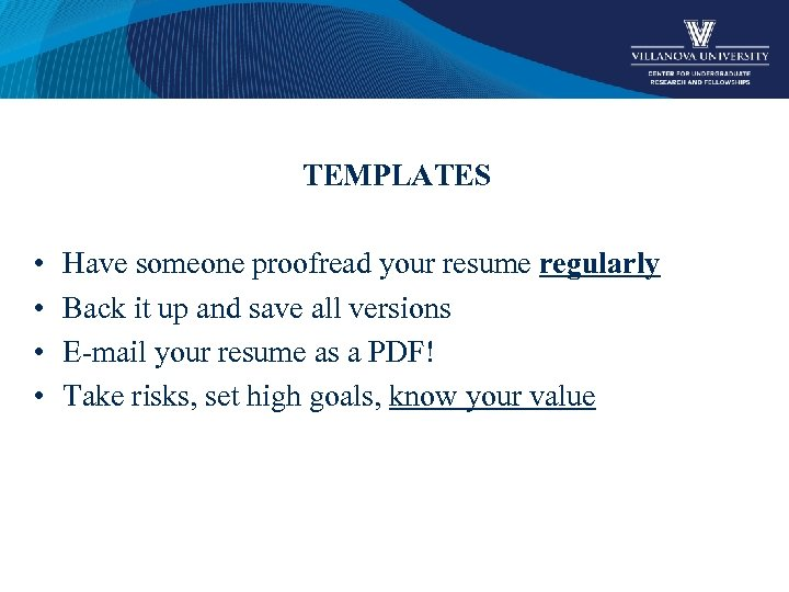 TEMPLATES • • Have someone proofread your resume regularly Back it up and save