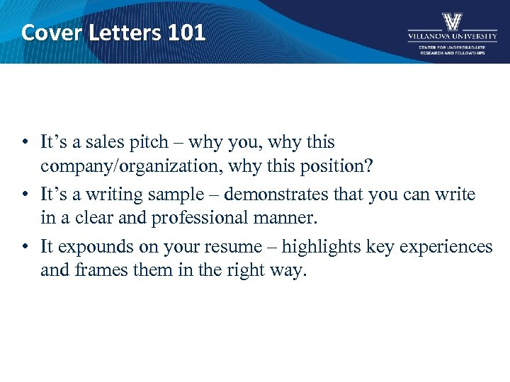 Cover Letters 101 • It's a sales pitch – why you, why this company/organization,