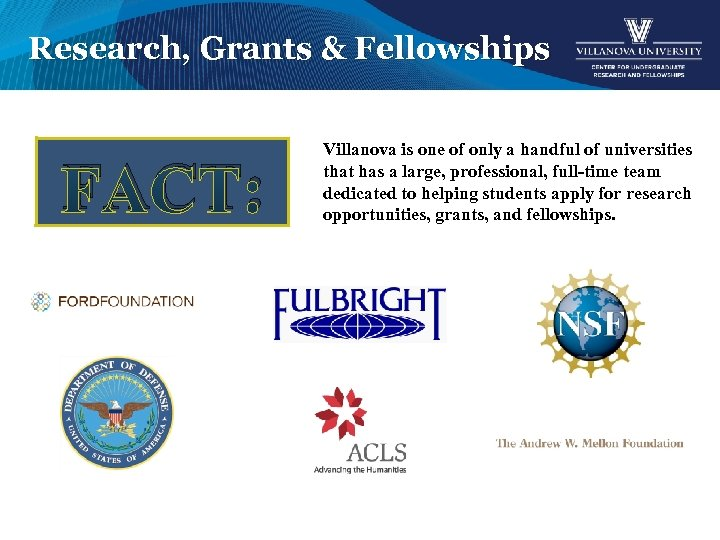 Research, Grants & Fellowships FACT: Villanova is one of only a handful of universities