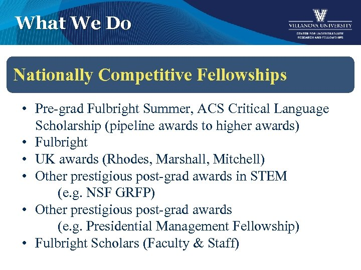What We Do Nationally Competitive Fellowships • Pre-grad Fulbright Summer, ACS Critical Language Scholarship