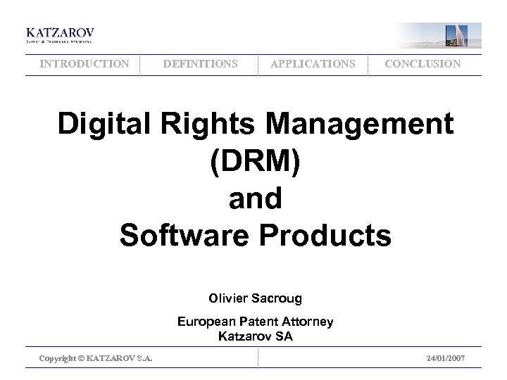 INTRODUCTION DEFINITIONS APPLICATIONS CONCLUSION Digital Rights Management (DRM) and Software Products Olivier Sacroug European