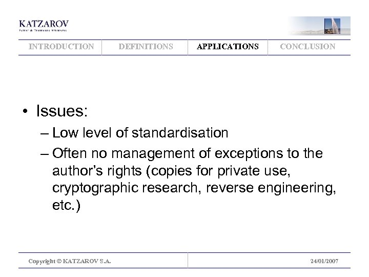 INTRODUCTION DEFINITIONS APPLICATIONS CONCLUSION • Issues: – Low level of standardisation – Often no