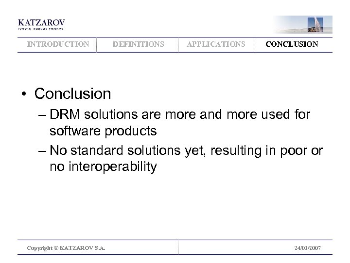 INTRODUCTION DEFINITIONS APPLICATIONS CONCLUSION • Conclusion – DRM solutions are more and more used