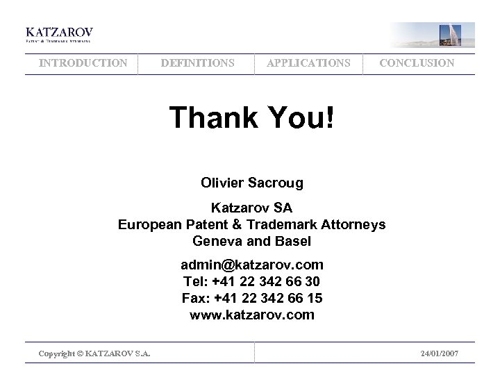 INTRODUCTION DEFINITIONS APPLICATIONS CONCLUSION Thank You! Olivier Sacroug Katzarov SA European Patent & Trademark