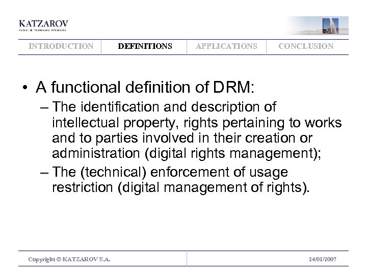 INTRODUCTION DEFINITIONS APPLICATIONS CONCLUSION • A functional definition of DRM: – The identification and