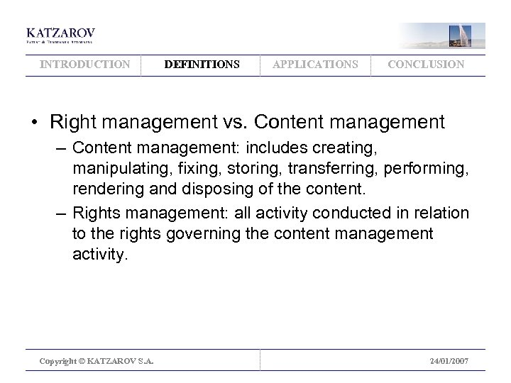 INTRODUCTION DEFINITIONS APPLICATIONS CONCLUSION • Right management vs. Content management – Content management: includes