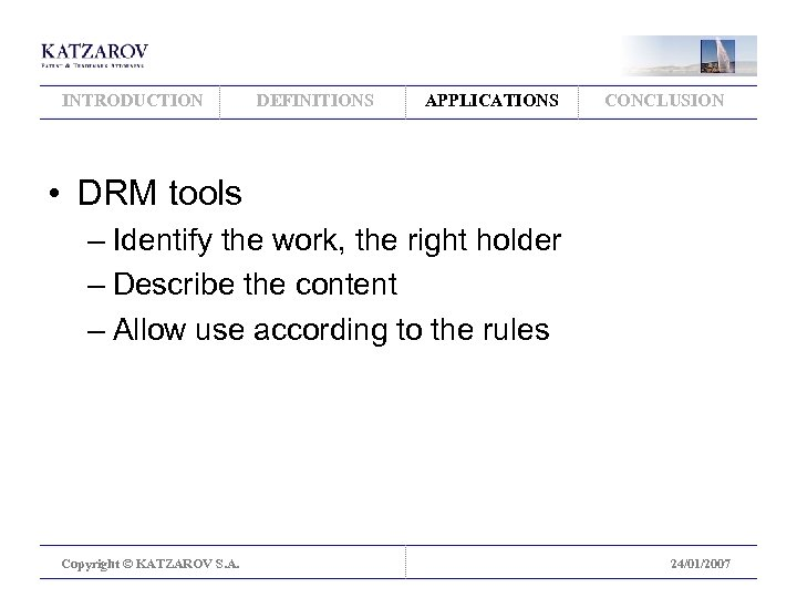 INTRODUCTION DEFINITIONS APPLICATIONS CONCLUSION • DRM tools – Identify the work, the right holder
