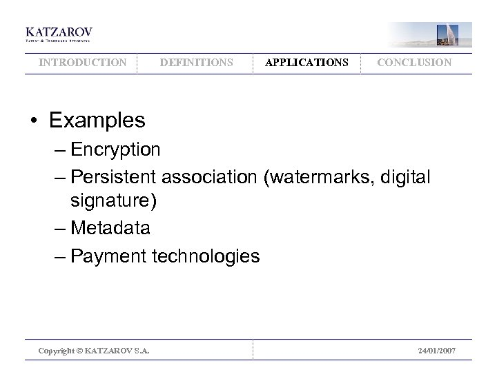 INTRODUCTION DEFINITIONS APPLICATIONS CONCLUSION • Examples – Encryption – Persistent association (watermarks, digital signature)