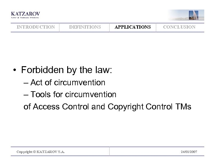 INTRODUCTION DEFINITIONS APPLICATIONS CONCLUSION • Forbidden by the law: – Act of circumvention –