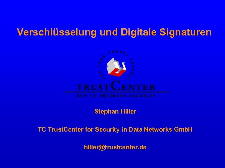 Verschlüsselung und Digitale Signaturen Stephan Hiller TC Trust. Center for Security in Data Networks