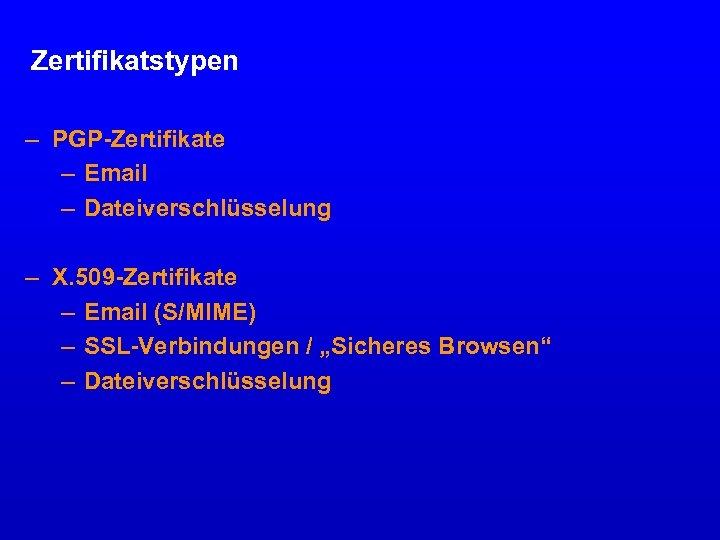 Zertifikatstypen – PGP-Zertifikate – Email – Dateiverschlüsselung – X. 509 -Zertifikate – Email (S/MIME)