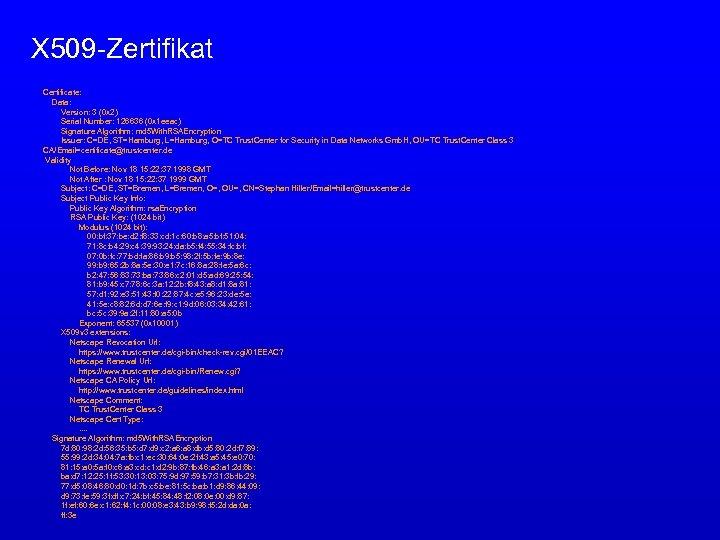 X 509 -Zertifikat Certificate: Data: Version: 3 (0 x 2) Serial Number: 126636 (0