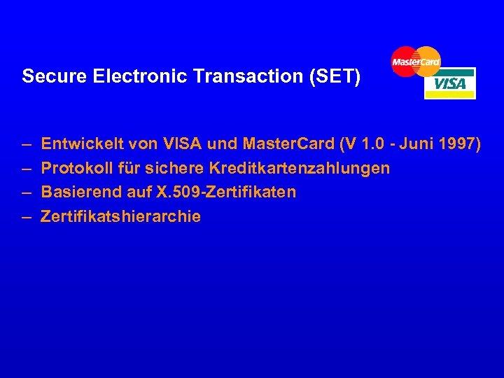 Secure Electronic Transaction (SET) – – Entwickelt von VISA und Master. Card (V 1.