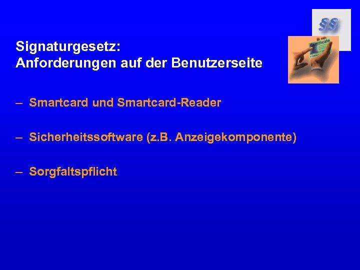 Signaturgesetz: Anforderungen auf der Benutzerseite – Smartcard und Smartcard-Reader – Sicherheitssoftware (z. B. Anzeigekomponente)