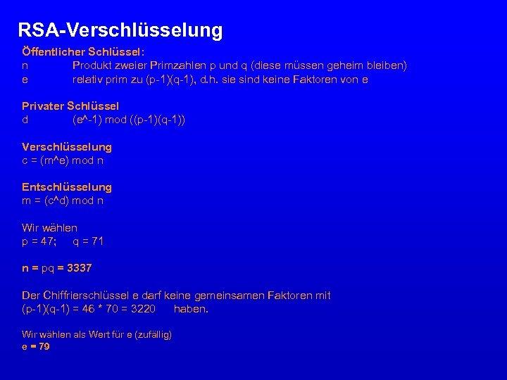 RSA-Verschlüsselung Öffentlicher Schlüssel: n Produkt zweier Primzahlen p und q (diese müssen geheim bleiben)