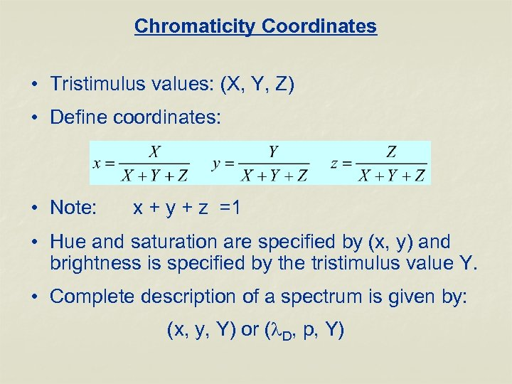 Chromaticity Coordinates • Tristimulus values: (X, Y, Z) • Define coordinates: • Note: x