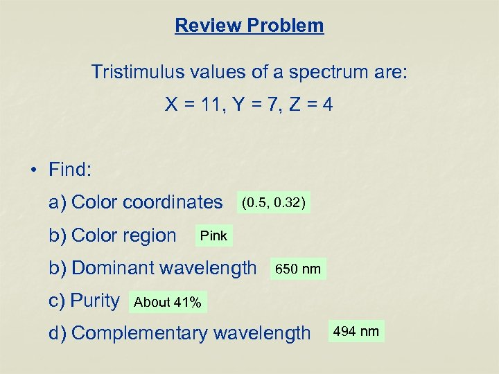 Review Problem Tristimulus values of a spectrum are: X = 11, Y = 7,