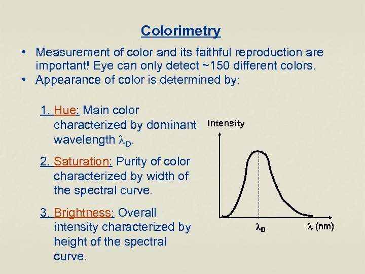 Colorimetry • Measurement of color and its faithful reproduction are important! Eye can only