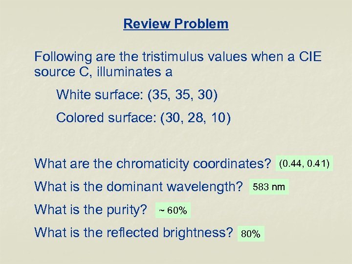 Review Problem Following are the tristimulus values when a CIE source C, illuminates a
