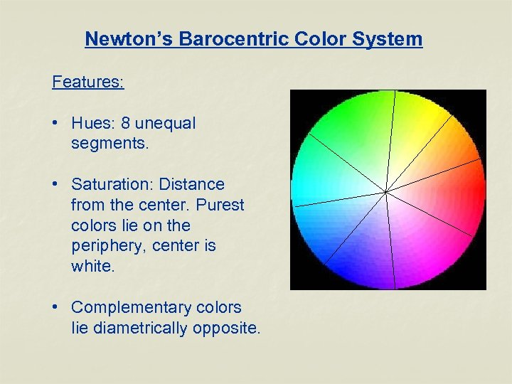 Newton's Barocentric Color System Features: • Hues: 8 unequal segments. • Saturation: Distance from