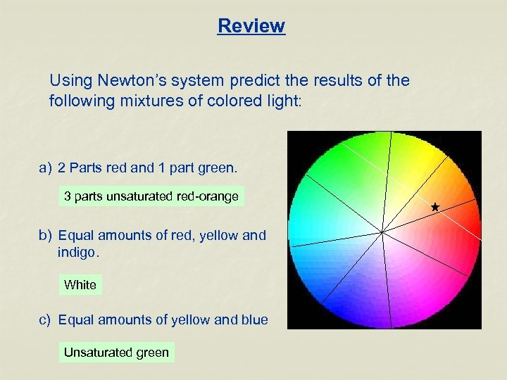 Review Using Newton's system predict the results of the following mixtures of colored light: