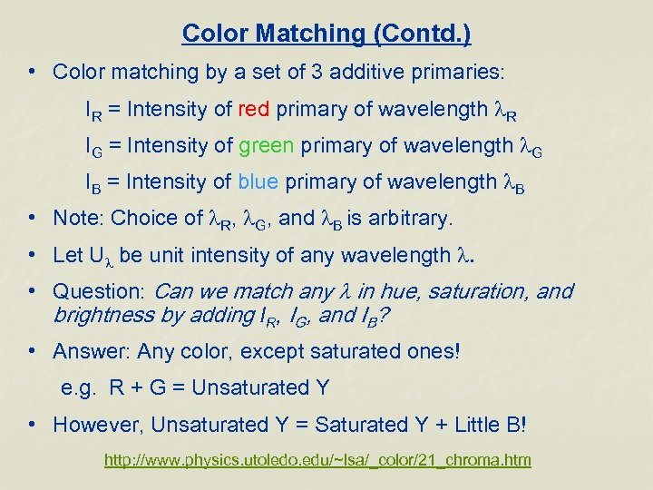 Color Matching (Contd. ) • Color matching by a set of 3 additive primaries:
