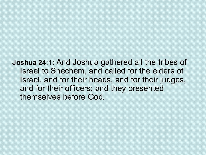 Joshua 24: 1: And Joshua gathered all the tribes of Israel to Shechem, and