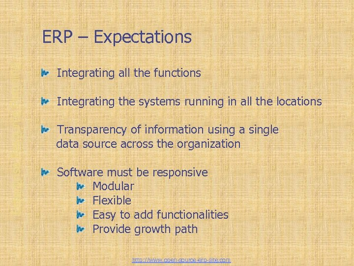 Enterprise Resource Planning ERP – Expectations Integrating all the functions Integrating the systems running
