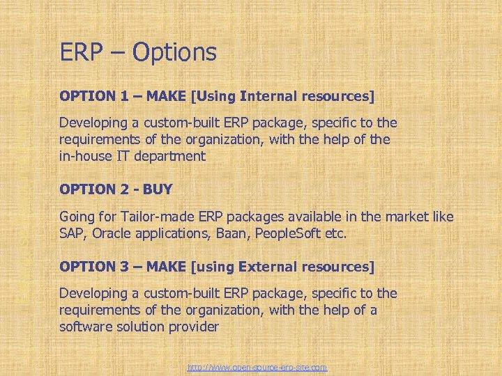 Enterprise Resource Planning ERP – Options OPTION 1 – MAKE [Using Internal resources] Developing