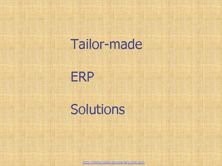 Tailor-made ERP Solutions http: //www. open-source-erp-site. com