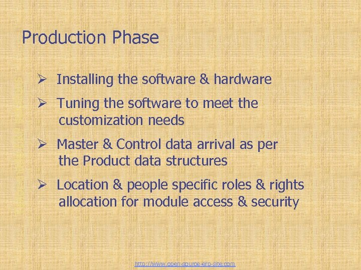 Tailor-made ERP solutions Production Phase Ø Installing the software & hardware Ø Tuning the