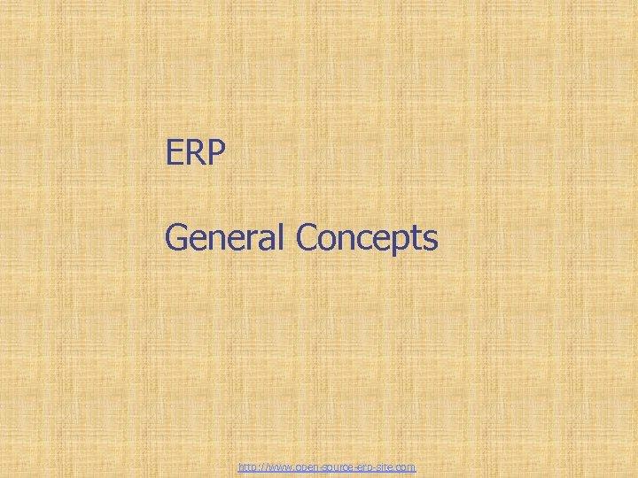 ERP General Concepts http: //www. open-source-erp-site. com