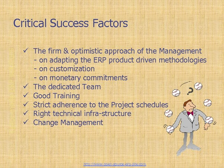 Tailor-made ERP solutions Critical Success Factors ü The firm & optimistic approach of the