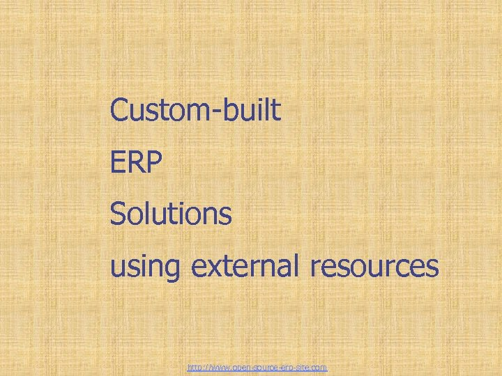 Custom-built ERP Solutions using external resources http: //www. open-source-erp-site. com