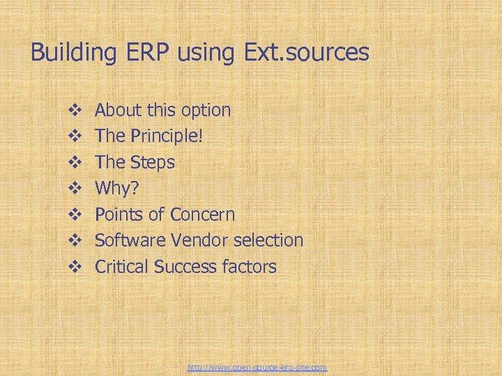 Building ERP using Ext. sources v v v v About this option The Principle!