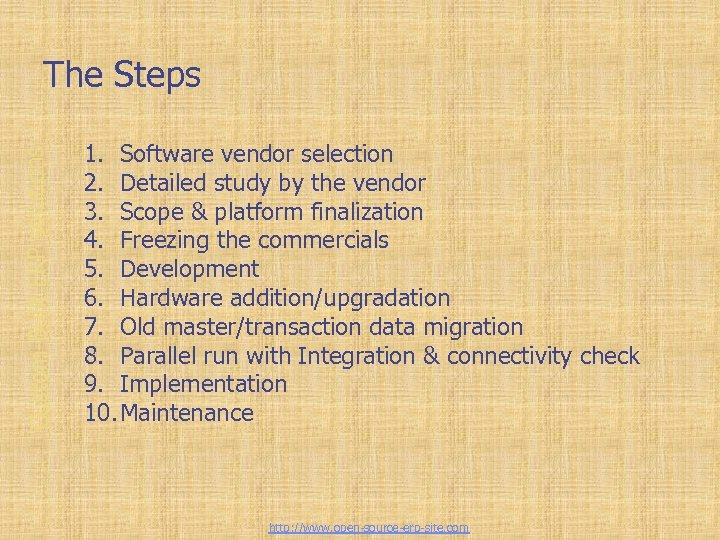 Custom-Built ERP solutions The Steps 1. Software vendor selection 2. Detailed study by the