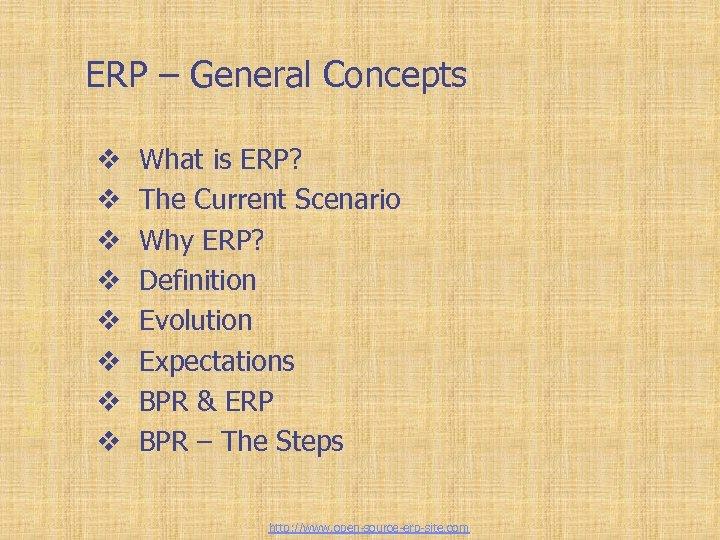Enterprise Resource Planning ERP – General Concepts v v v v What is ERP?