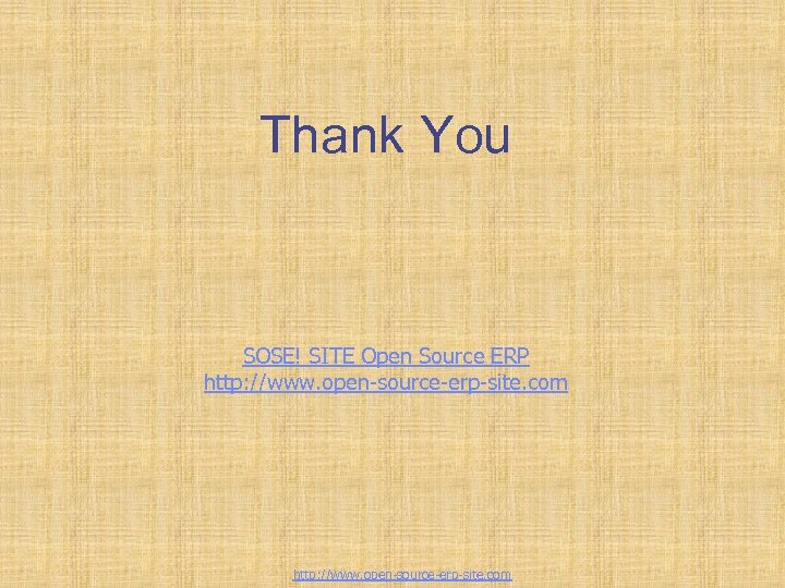 Thank You SOSE! SITE Open Source ERP http: //www. open-source-erp-site. com