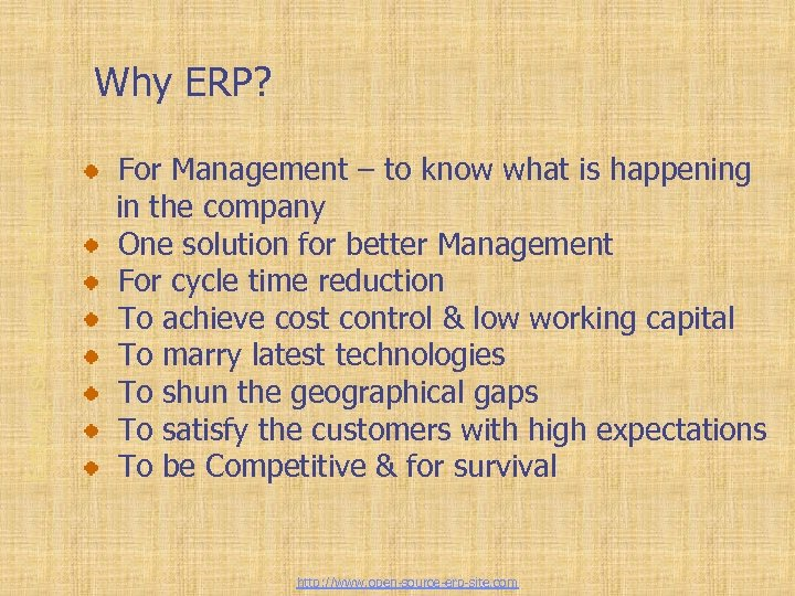 Enterprise Resource Planning Why ERP? For Management – to know what is happening in