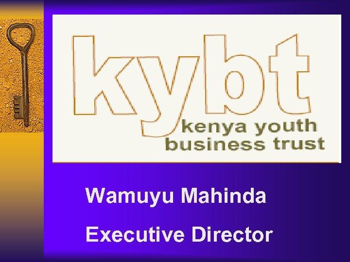 Wamuyu Mahinda Executive Director
