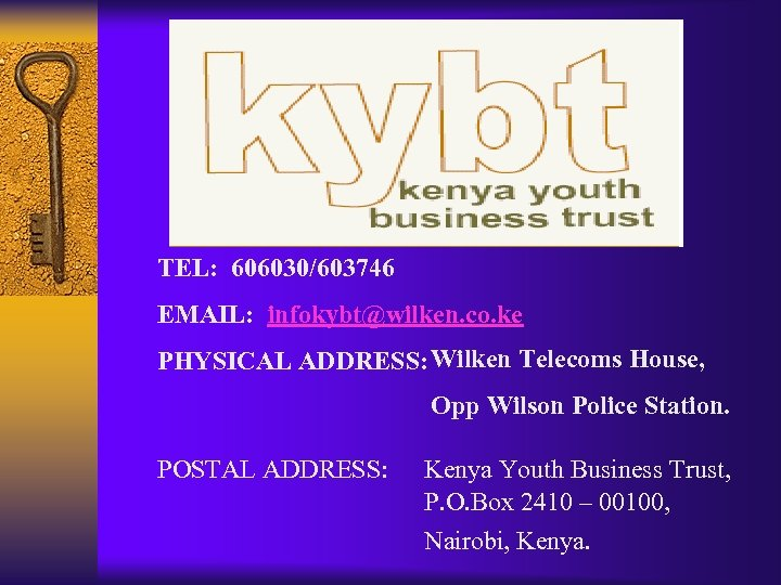 TEL: 606030/603746 EMAIL: infokybt@wilken. co. ke PHYSICAL ADDRESS: Wilken Telecoms House, Opp Wilson Police