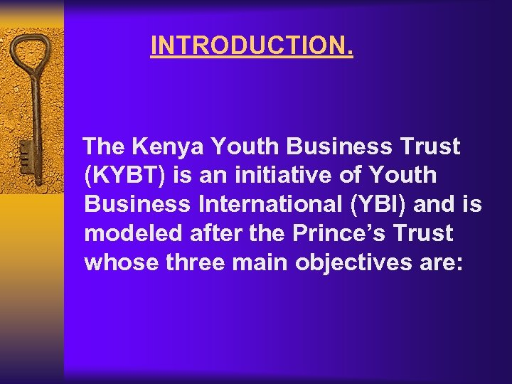 INTRODUCTION. The Kenya Youth Business Trust (KYBT) is an initiative of Youth Business International